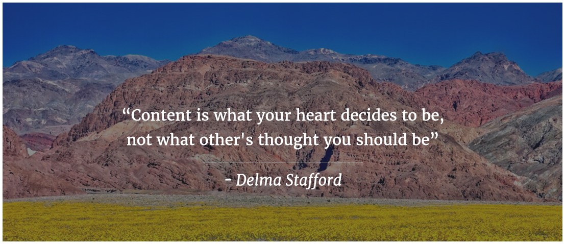 Content is what your heart decides to be, not what other's thought you should be.
